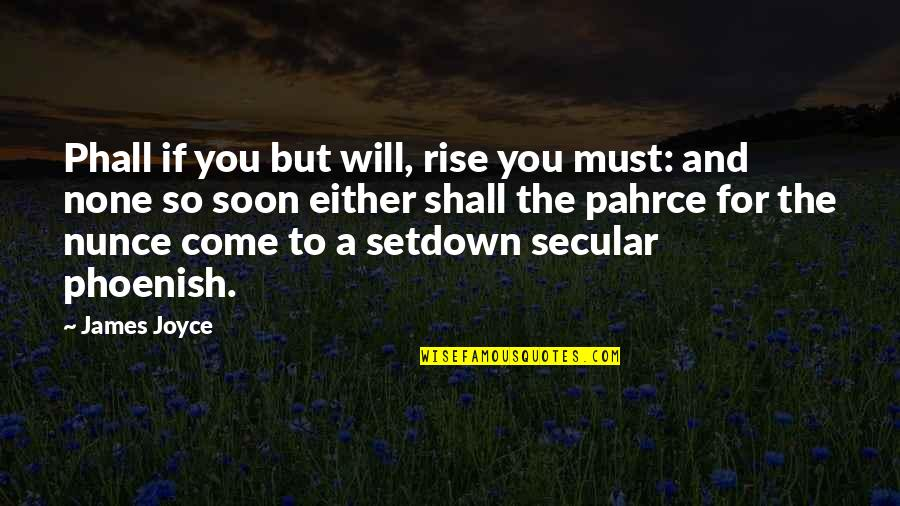 Time Doesn't Stand Still Quotes By James Joyce: Phall if you but will, rise you must: