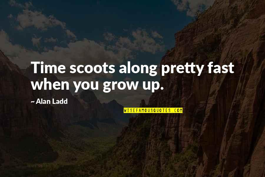 Time Fast Quotes By Alan Ladd: Time scoots along pretty fast when you grow
