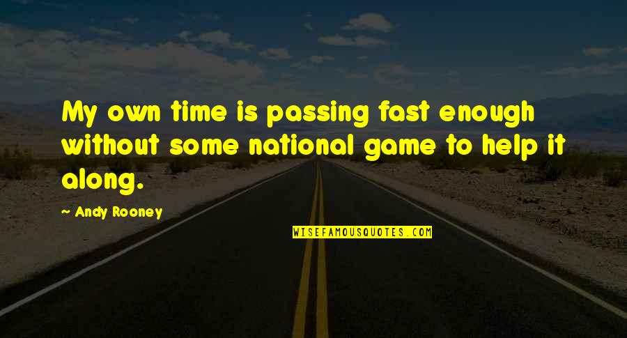 Time Fast Quotes By Andy Rooney: My own time is passing fast enough without