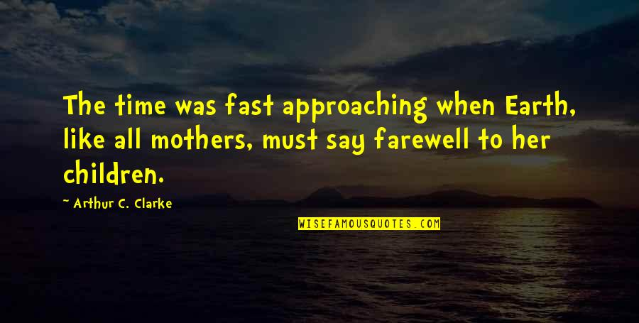 Time Fast Quotes By Arthur C. Clarke: The time was fast approaching when Earth, like