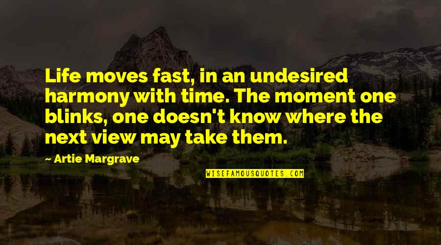 Time Fast Quotes By Artie Margrave: Life moves fast, in an undesired harmony with