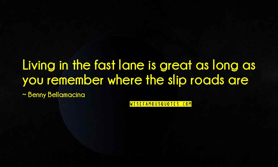 Time Fast Quotes By Benny Bellamacina: Living in the fast lane is great as