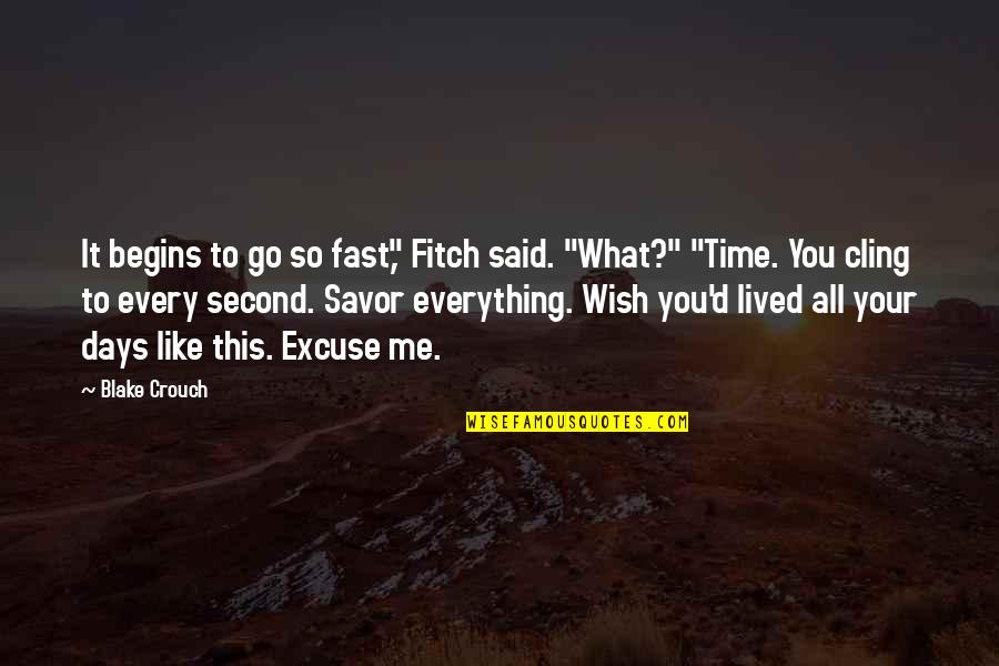 """Time Fast Quotes By Blake Crouch: It begins to go so fast,"""" Fitch said."""