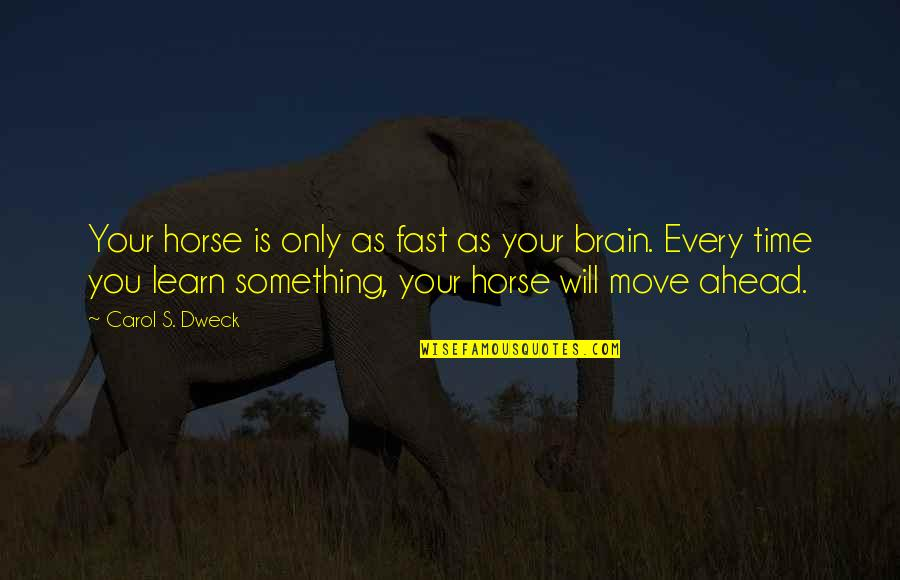 Time Fast Quotes By Carol S. Dweck: Your horse is only as fast as your