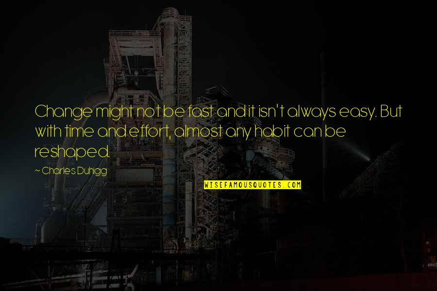 Time Fast Quotes By Charles Duhigg: Change might not be fast and it isn't
