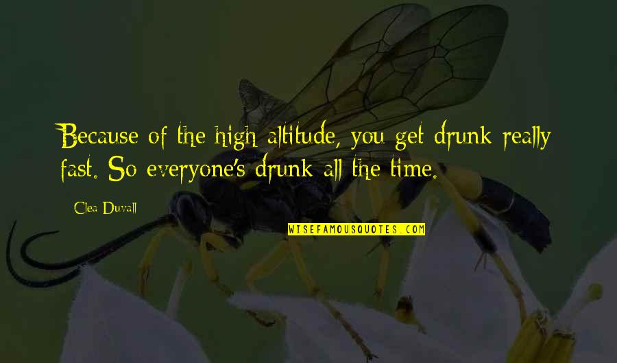 Time Fast Quotes By Clea Duvall: Because of the high altitude, you get drunk