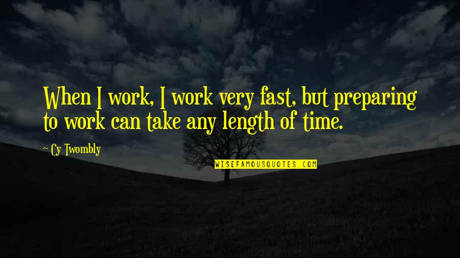 Time Fast Quotes By Cy Twombly: When I work, I work very fast, but