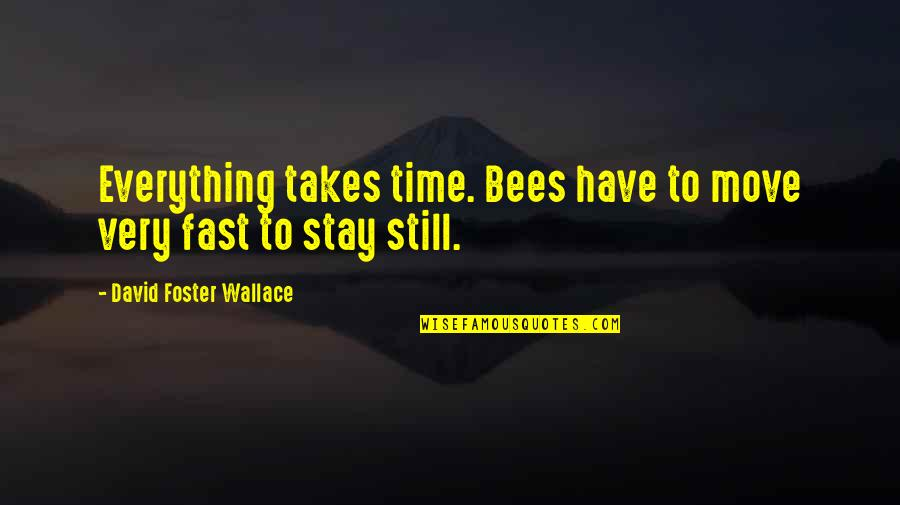 Time Fast Quotes By David Foster Wallace: Everything takes time. Bees have to move very