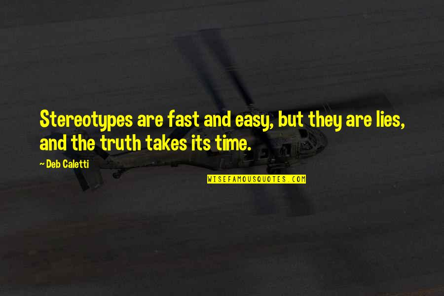 Time Fast Quotes By Deb Caletti: Stereotypes are fast and easy, but they are