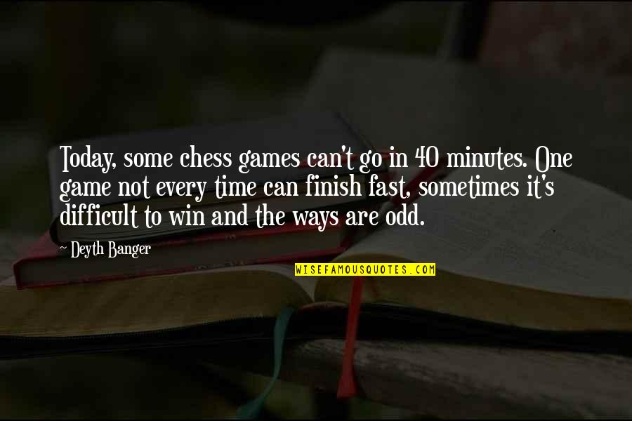 Time Fast Quotes By Deyth Banger: Today, some chess games can't go in 40