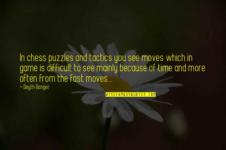 Time Fast Quotes By Deyth Banger: In chess puzzles and tactics you see moves
