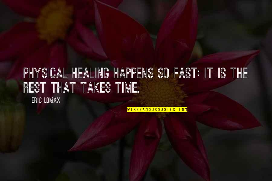 Time Fast Quotes By Eric Lomax: physical healing happens so fast; it is the