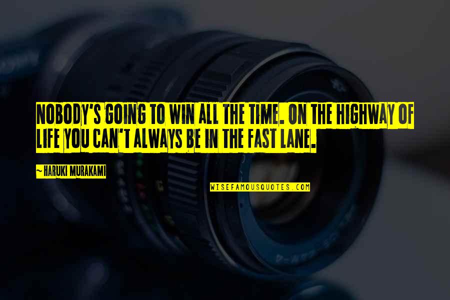 Time Fast Quotes By Haruki Murakami: Nobody's going to win all the time. On