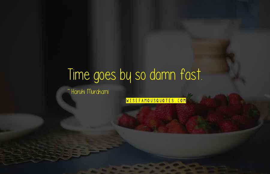 Time Fast Quotes By Haruki Murakami: Time goes by so damn fast.