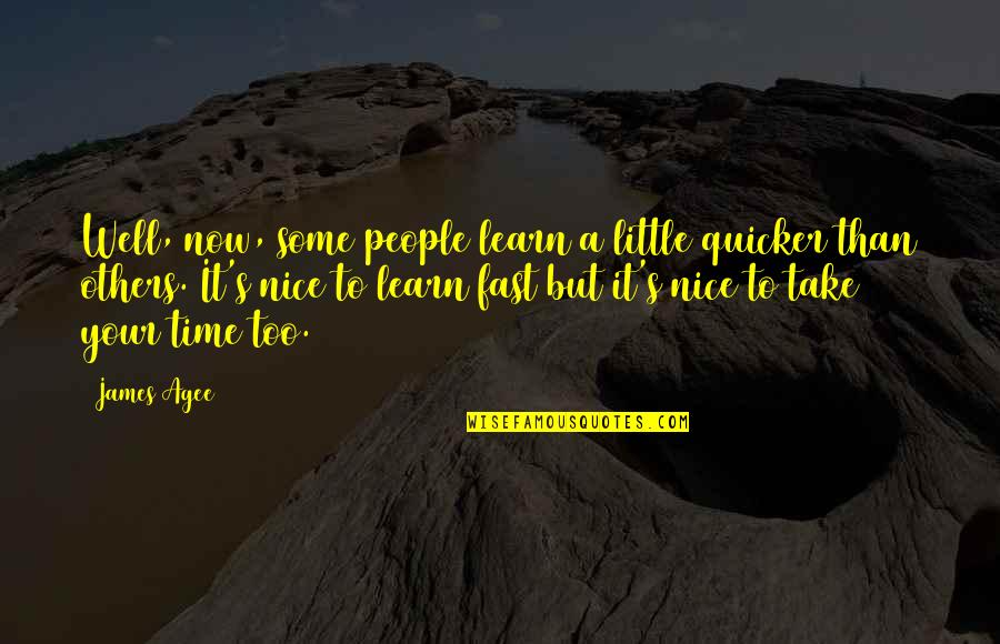 Time Fast Quotes By James Agee: Well, now, some people learn a little quicker
