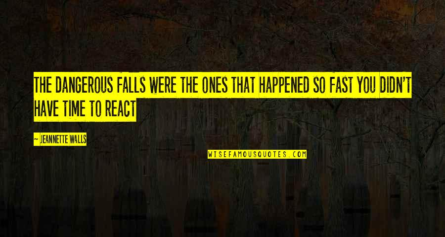 Time Fast Quotes By Jeannette Walls: The dangerous falls were the ones that happened