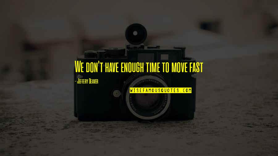 Time Fast Quotes By Jeffery Deaver: We don't have enough time to move fast
