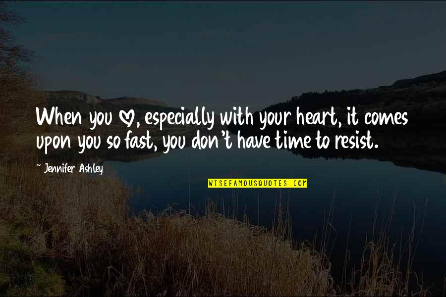 Time Fast Quotes By Jennifer Ashley: When you love, especially with your heart, it