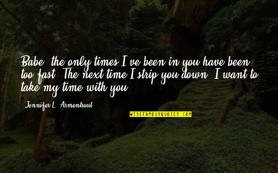 Time Fast Quotes By Jennifer L. Armentrout: Babe, the only times I've been in you
