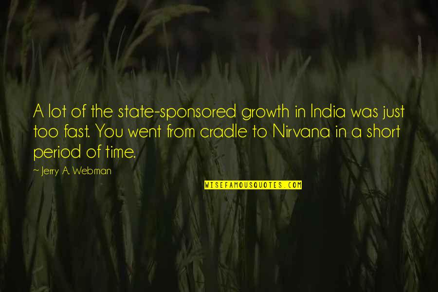 Time Fast Quotes By Jerry A. Webman: A lot of the state-sponsored growth in India