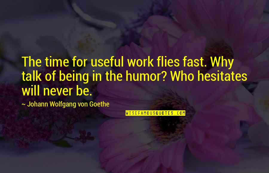 Time Fast Quotes By Johann Wolfgang Von Goethe: The time for useful work flies fast. Why