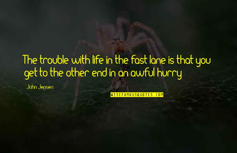Time Fast Quotes By John Jensen: The trouble with life in the fast lane