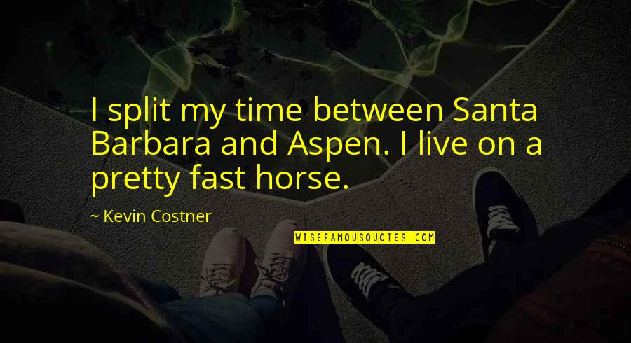 Time Fast Quotes By Kevin Costner: I split my time between Santa Barbara and