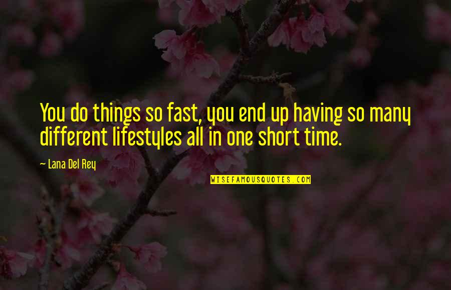 Time Fast Quotes By Lana Del Rey: You do things so fast, you end up