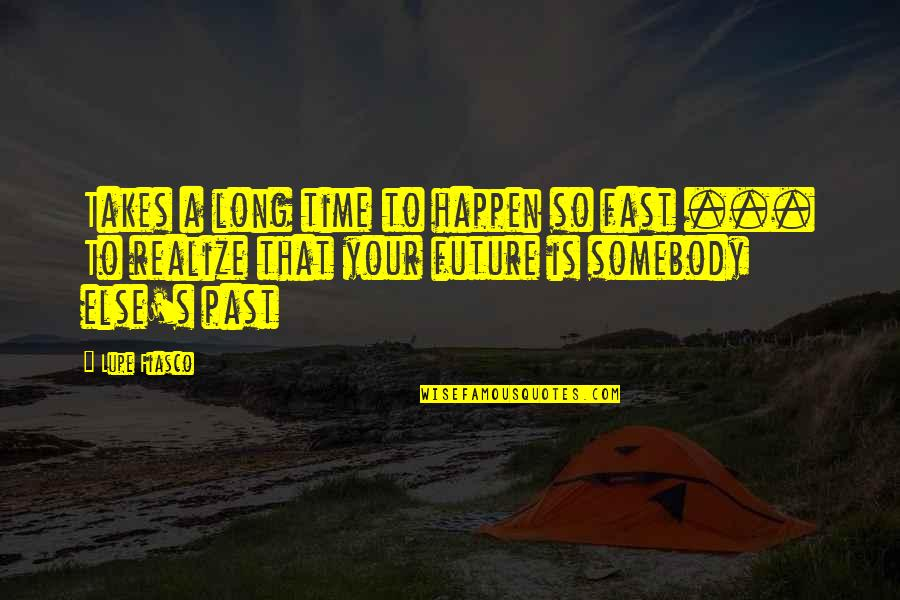 Time Fast Quotes By Lupe Fiasco: Takes a long time to happen so fast