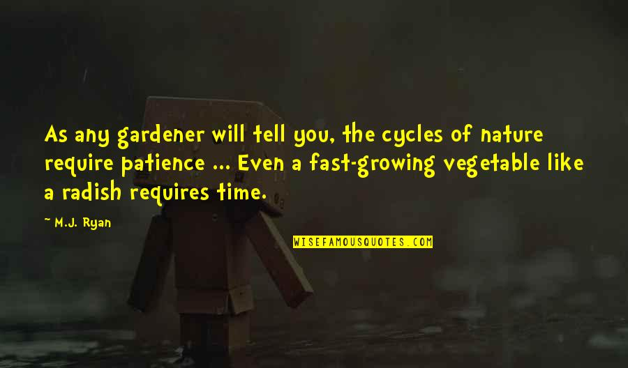 Time Fast Quotes By M.J. Ryan: As any gardener will tell you, the cycles