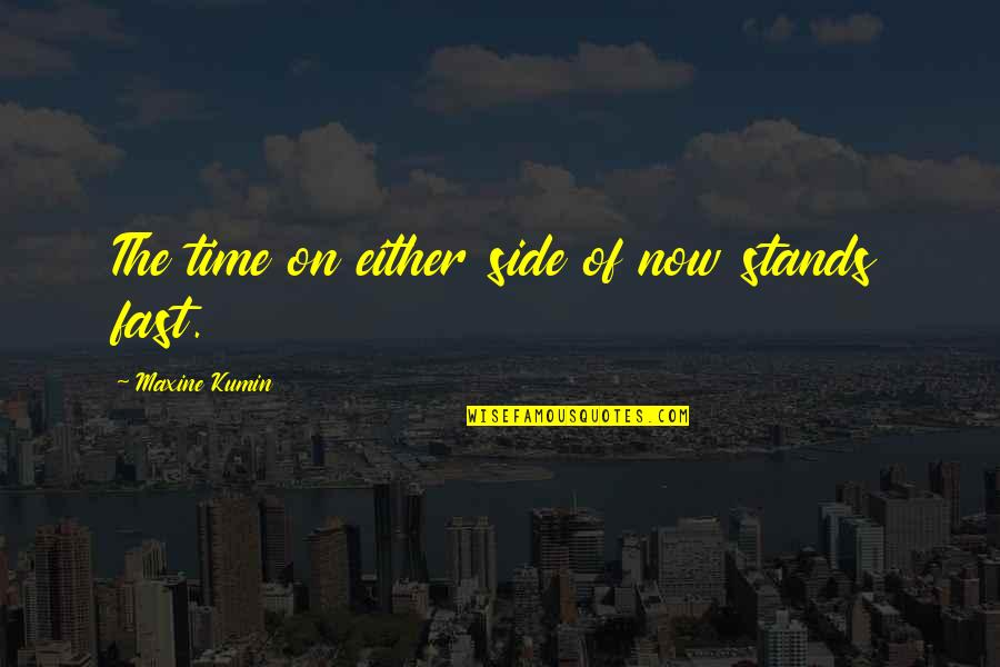 Time Fast Quotes By Maxine Kumin: The time on either side of now stands