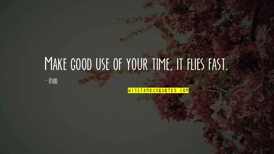 Time Fast Quotes By Ovid: Make good use of your time, it flies