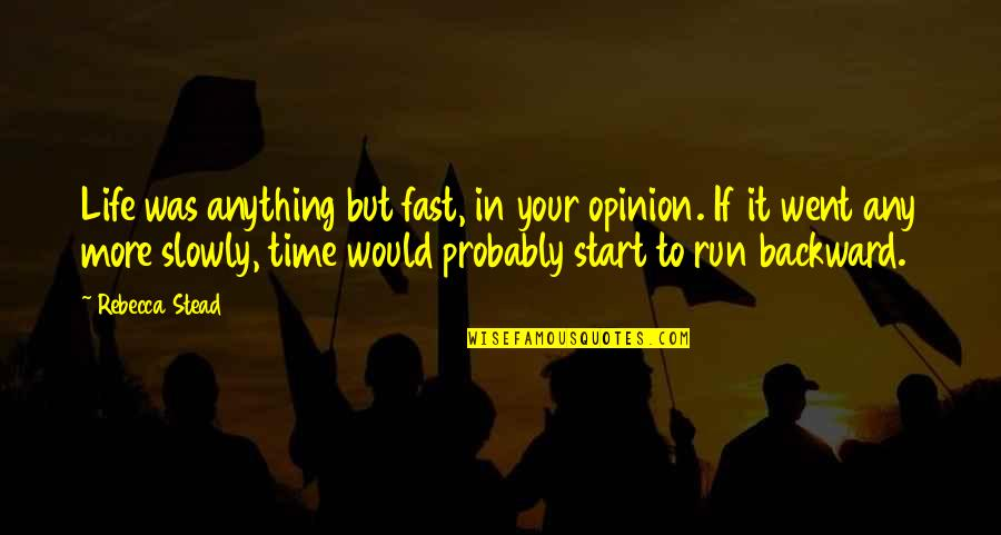 Time Fast Quotes By Rebecca Stead: Life was anything but fast, in your opinion.