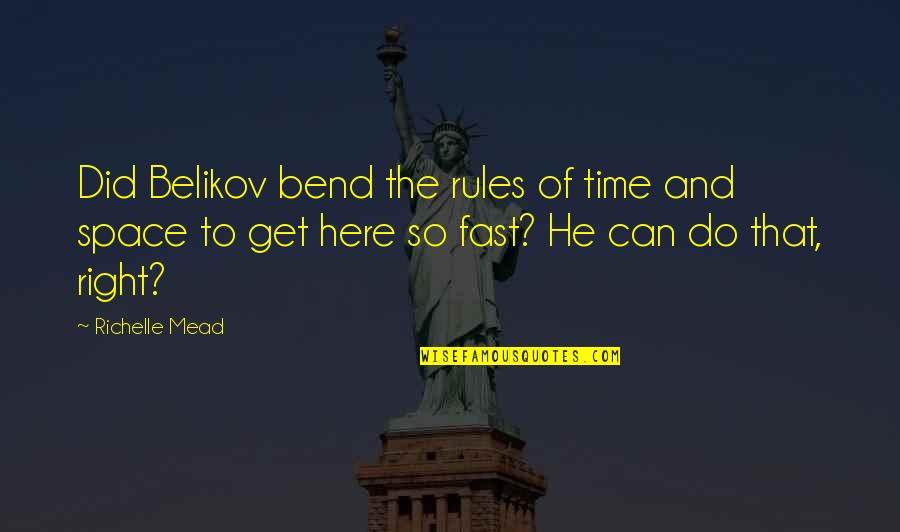 Time Fast Quotes By Richelle Mead: Did Belikov bend the rules of time and