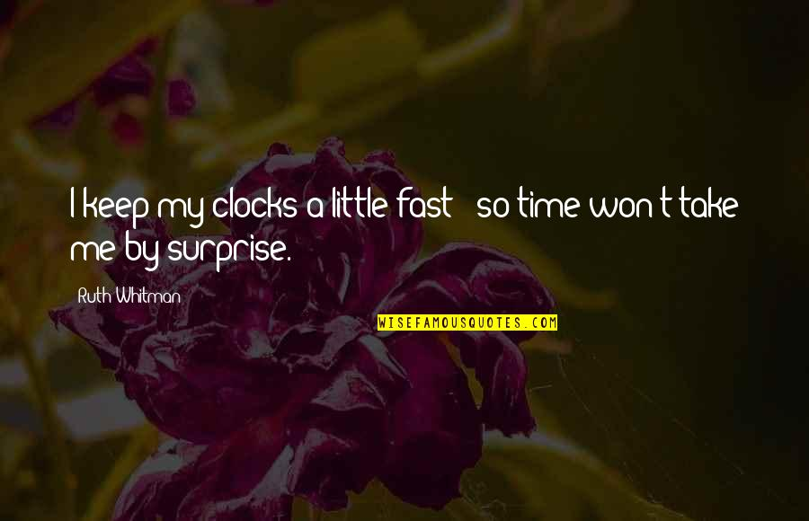 Time Fast Quotes By Ruth Whitman: I keep my clocks a little fast /