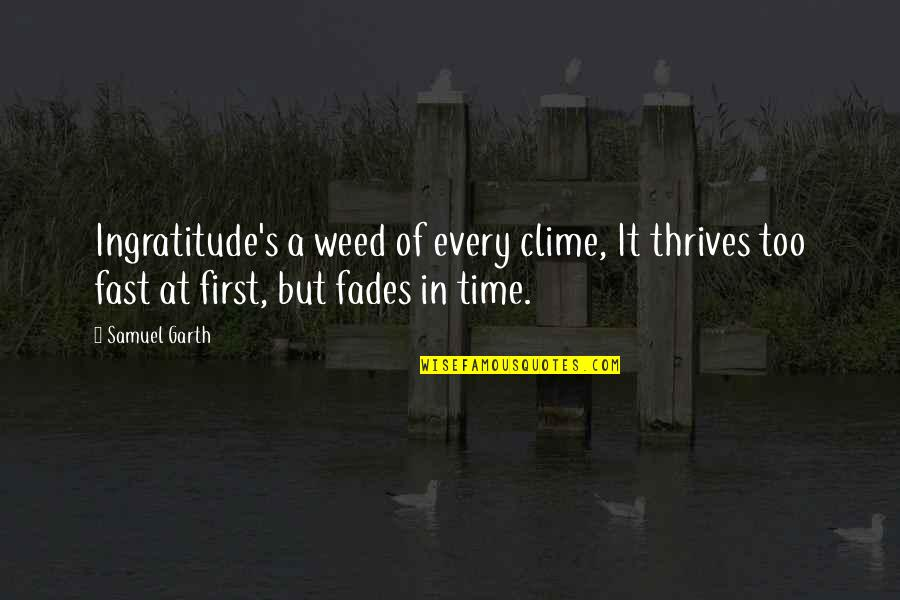 Time Fast Quotes By Samuel Garth: Ingratitude's a weed of every clime, It thrives