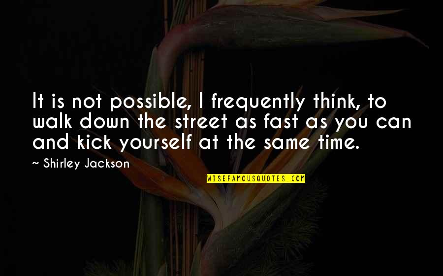 Time Fast Quotes By Shirley Jackson: It is not possible, I frequently think, to