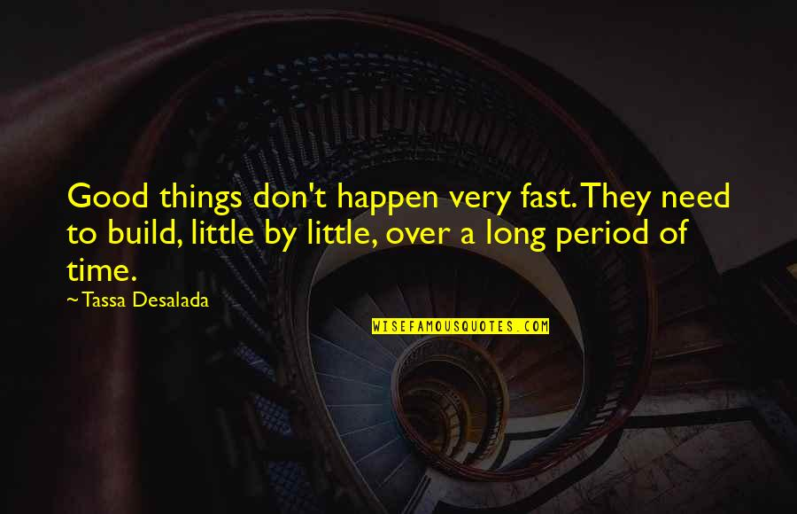 Time Fast Quotes By Tassa Desalada: Good things don't happen very fast. They need