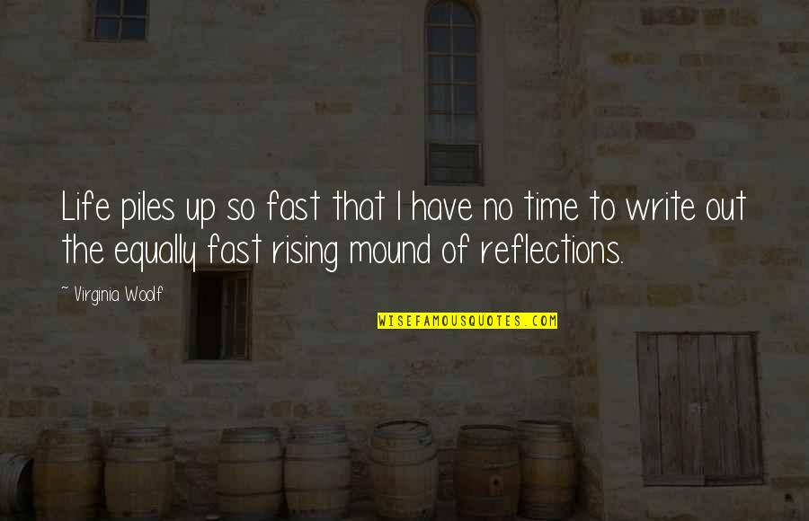 Time Fast Quotes By Virginia Woolf: Life piles up so fast that I have