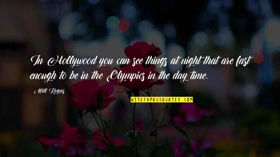 Time Fast Quotes By Will Rogers: In Hollywood you can see things at night