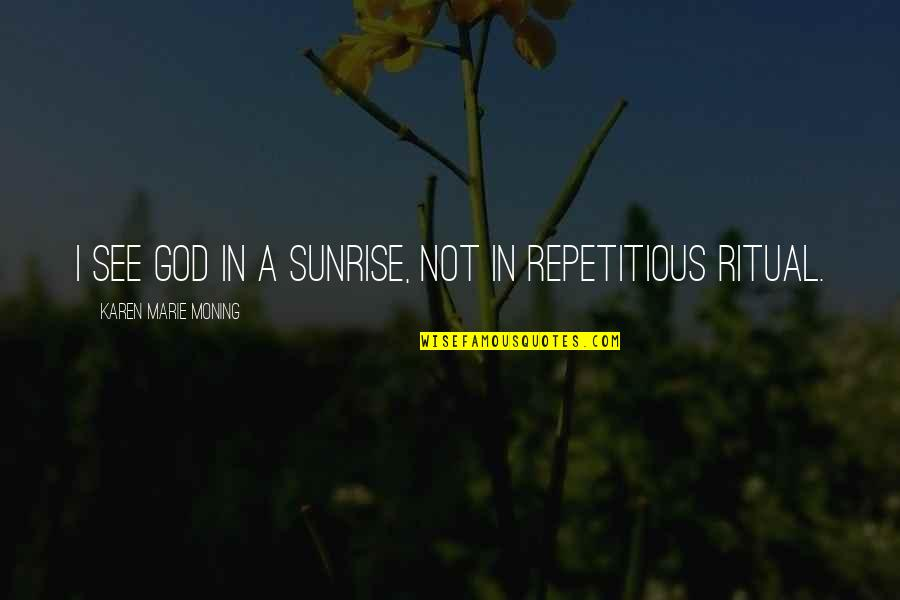 Time Flies Family Quotes By Karen Marie Moning: I see God in a sunrise, not in