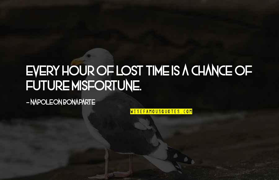Time Flies Family Quotes By Napoleon Bonaparte: Every hour of lost time is a chance