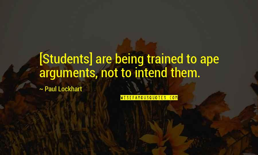 Time Flies Family Quotes By Paul Lockhart: [Students] are being trained to ape arguments, not