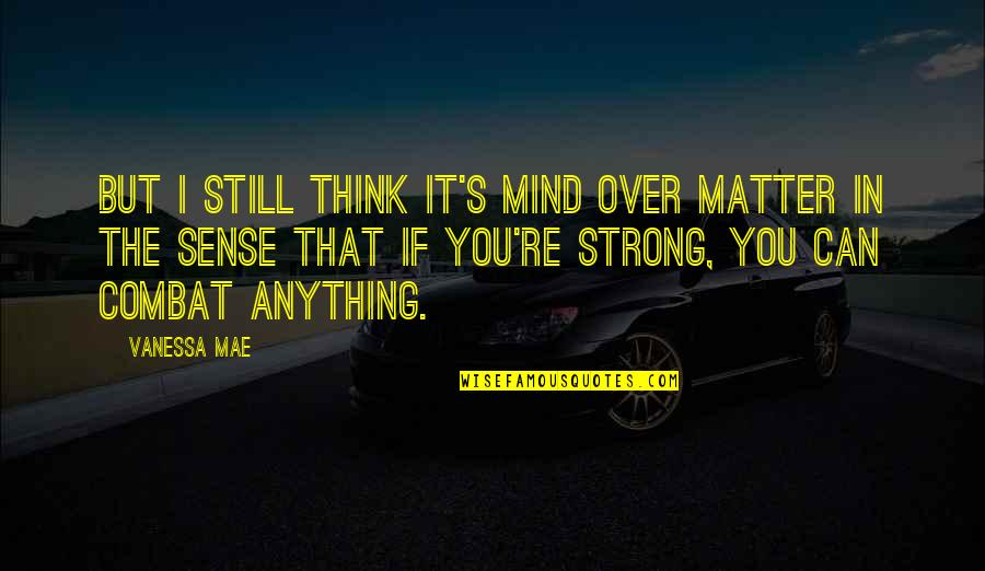 Time Flies Family Quotes By Vanessa Mae: But I still think it's mind over matter