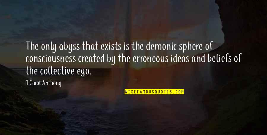 Time Flies So Fast My Son Quotes By Carol Anthony: The only abyss that exists is the demonic