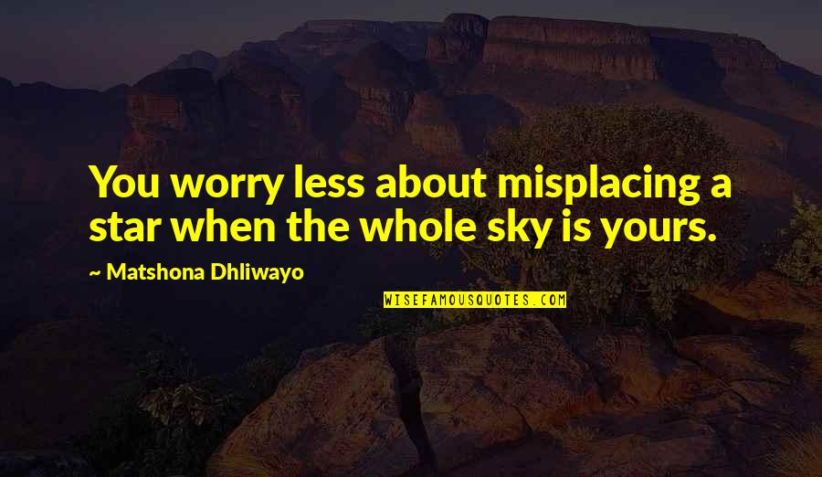 Time Flies So Fast My Son Quotes By Matshona Dhliwayo: You worry less about misplacing a star when
