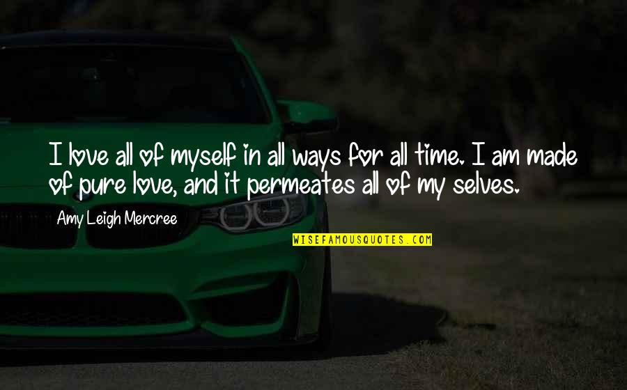 Time For Love Quotes By Amy Leigh Mercree: I love all of myself in all ways