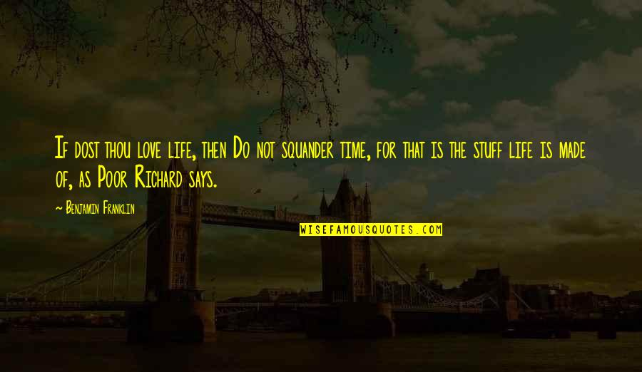 Time For Love Quotes By Benjamin Franklin: If dost thou love life, then Do not