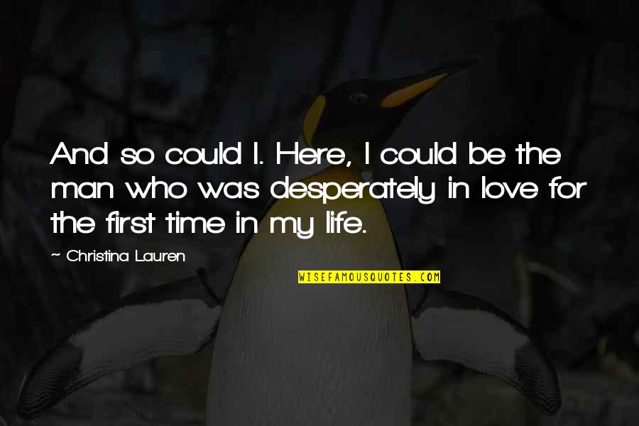 Time For Love Quotes By Christina Lauren: And so could I. Here, I could be