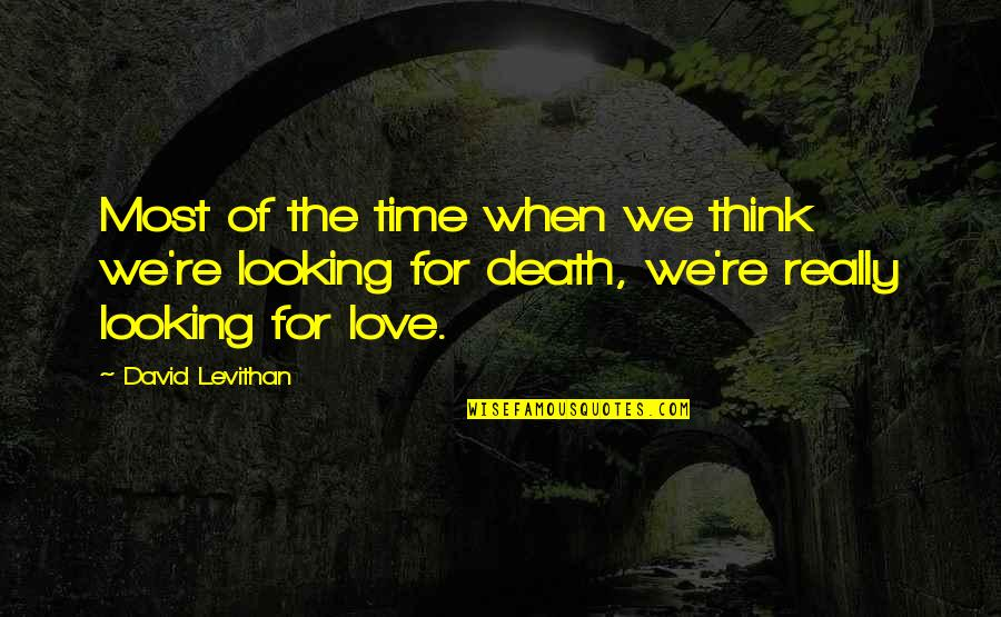Time For Love Quotes By David Levithan: Most of the time when we think we're
